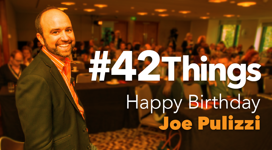 Happy Birthday Joe Pulizzi! Here are #42 things we wanted ...