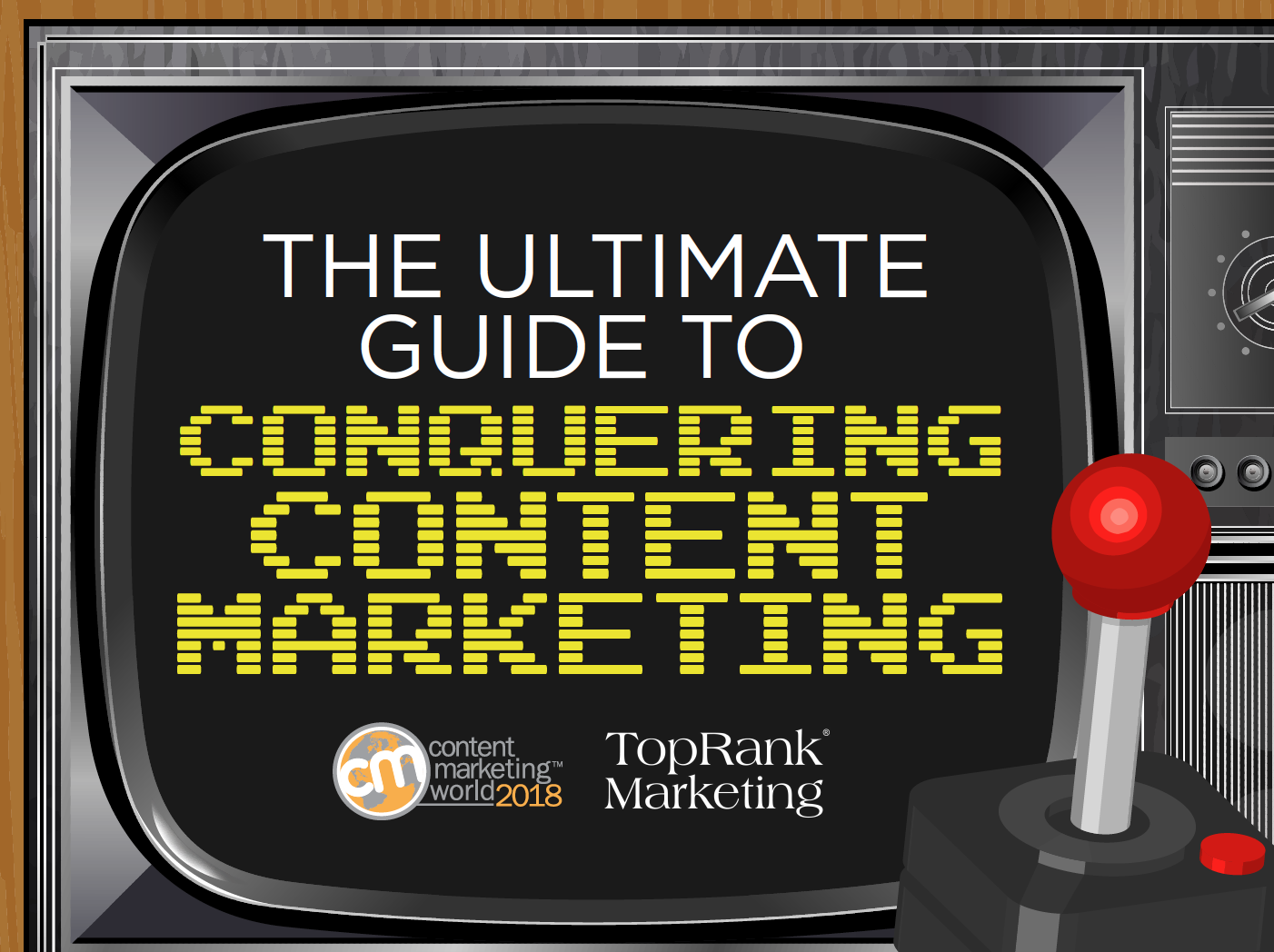 The Ultimate Guide to Conquering Content Marketing - #CMWorld 2018