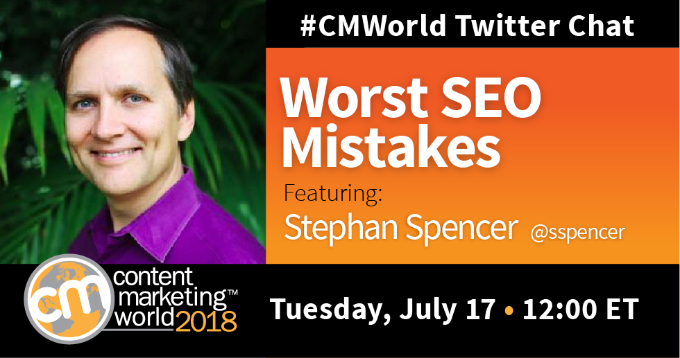 Worst SEO Mistakes: A #CMWorld Twitter Chat with Stephan Spencer