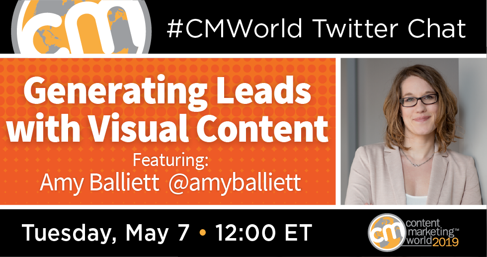 Generating Leads with Visual Content: A #CMWorld Twitter Chat with Amy Balliett Content Marketing World